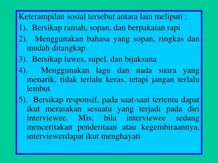 Keterampilan sosial tersebut antara lain meliputi :