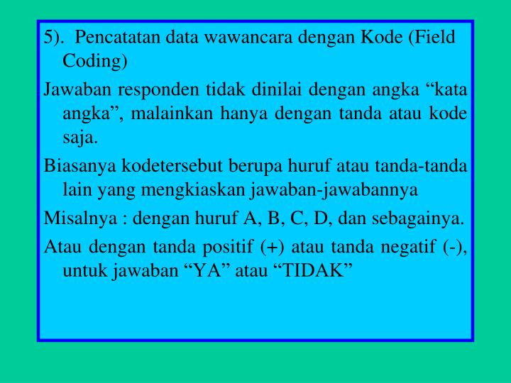 5).  Pencatatan data wawancara dengan Kode (Field Coding)
