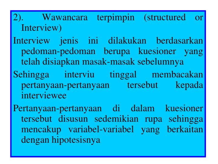 2).  Wawancara terpimpin (structured or Interview)