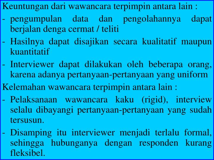 Keuntungan dari wawancara terpimpin antara lain :