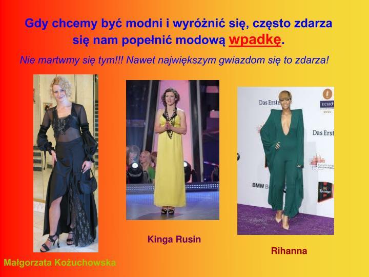 Gdy chcemy być modni i wyróżnić się, często zdarza się nam popełnić modową