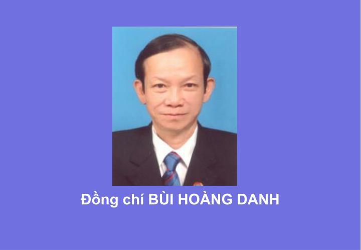 Đồng chí BÙI HOÀNG DANH