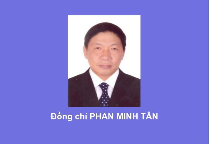 Đồng chí PHAN MINH TÂN