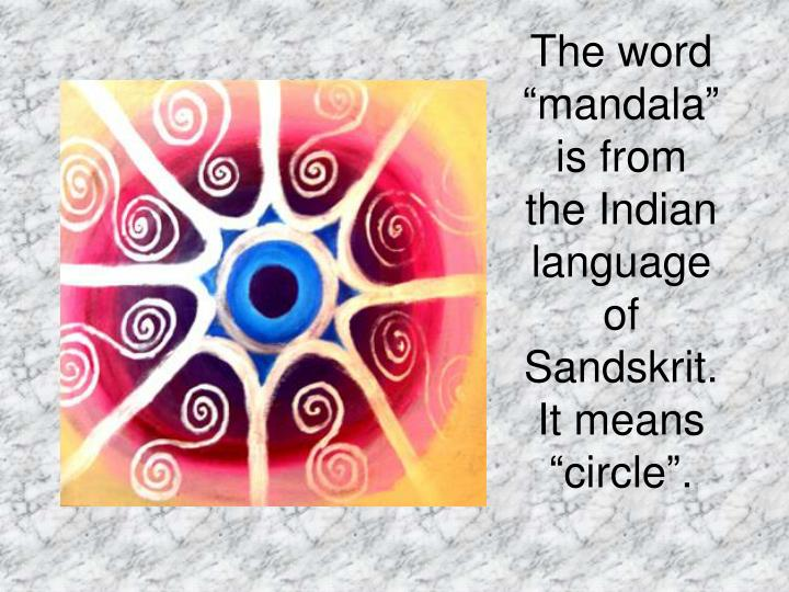 """The word """"mandala"""" is from the Indian language of Sandskrit.  It means """"circle""""."""