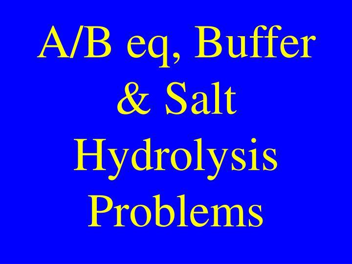 A/B eq, Buffer & Salt Hydrolysis Problems