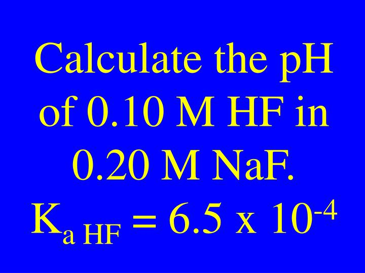 Calculate the pH of 0.10 M HF in 0.20 M NaF.