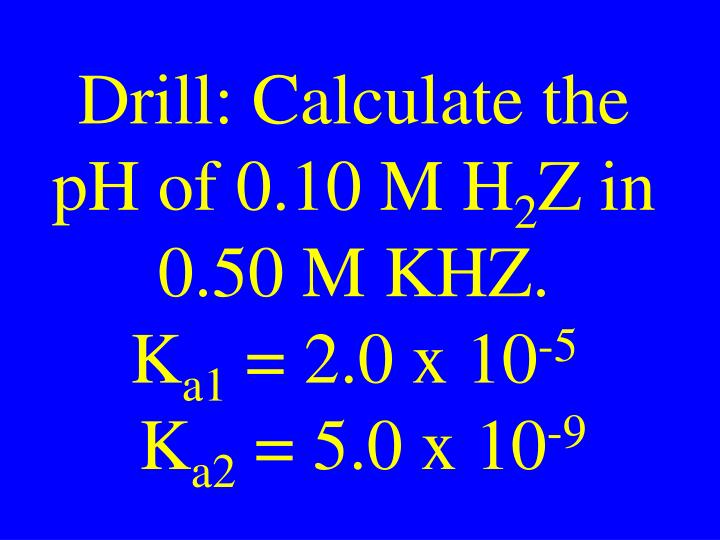 Drill: Calculate the pH of 0.10 M H