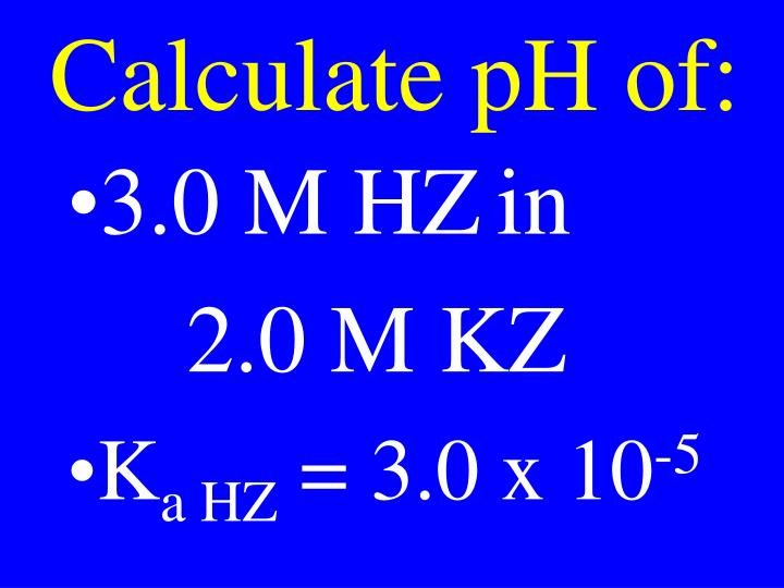 Calculate pH of: