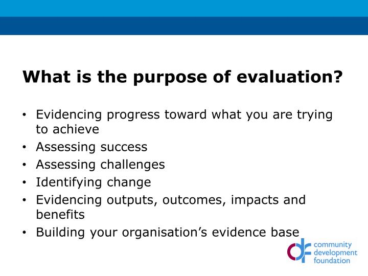 What is the purpose of evaluation?