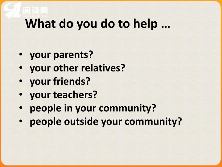 What do you do to help …