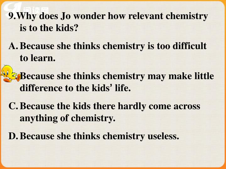 9.Why does Jo wonder how relevant chemistry is to the kids?