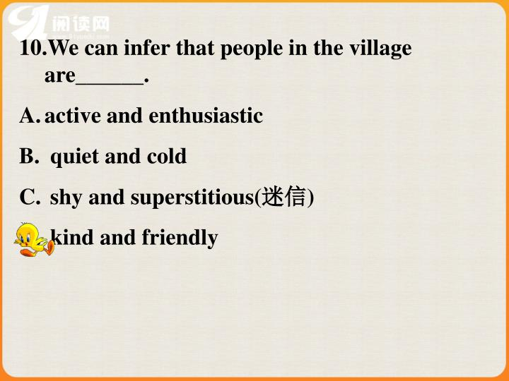 10.We can infer that people in the village are______.