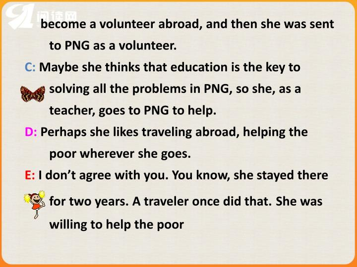 become a volunteer abroad, and then she was sent to PNG as a volunteer.