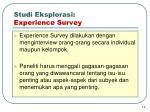 studi eksplorasi experience survey