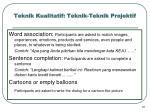 teknik kualitatif teknik teknik projektif