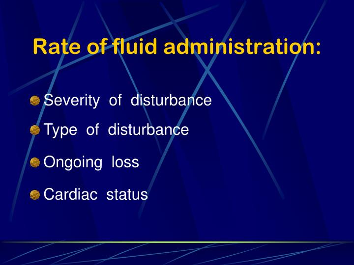 Rate of fluid administration: