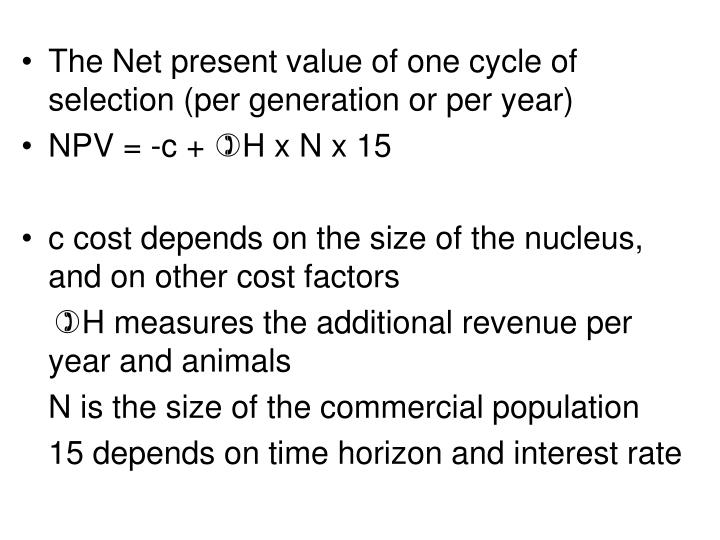 The Net present value of one cycle of selection (per generation or per year)