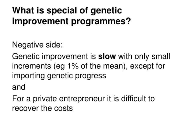 What is special of genetic improvement programmes?