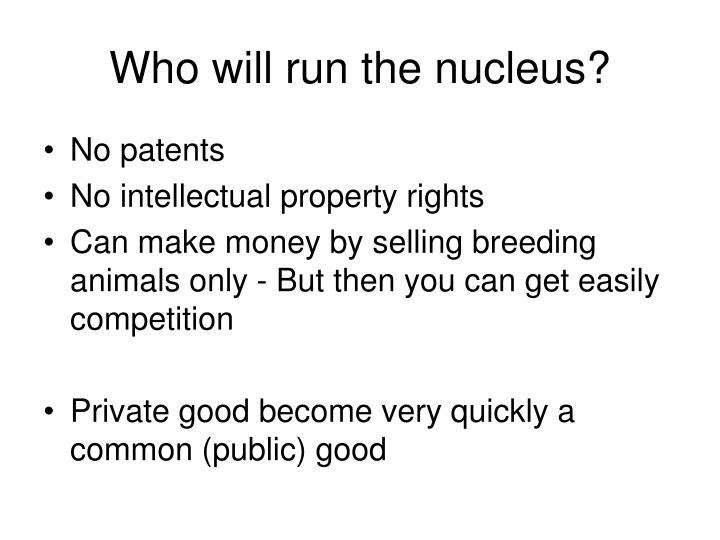 Who will run the nucleus?