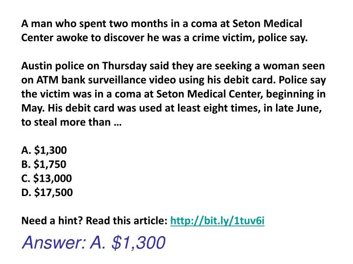 A man who spent two months in a coma at Seton Medical Center awoke to discover he was a crime victim, police say.