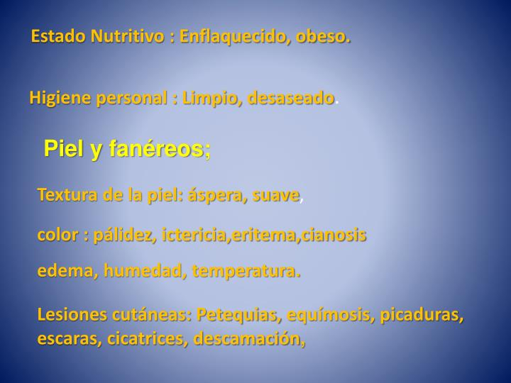 Estado Nutritivo : Enflaquecido, obeso.