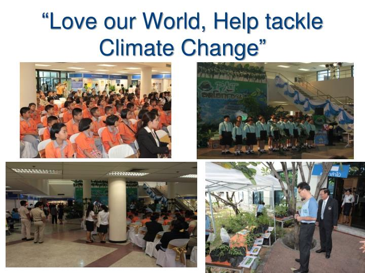 """Love our World, Help tackle Climate Change"""
