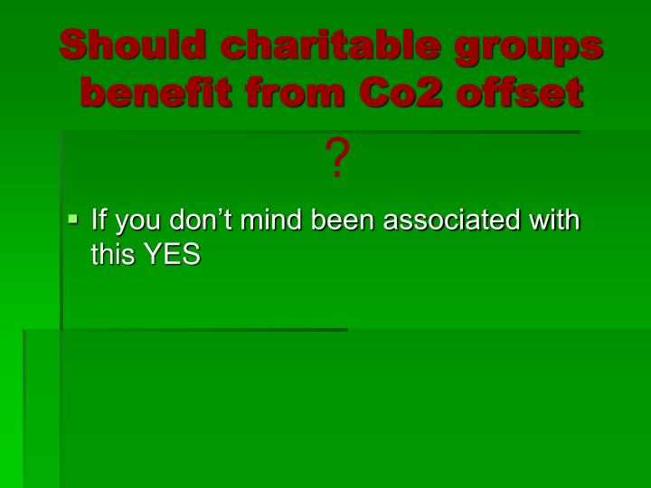 Should charitable groups benefit from Co2 offset