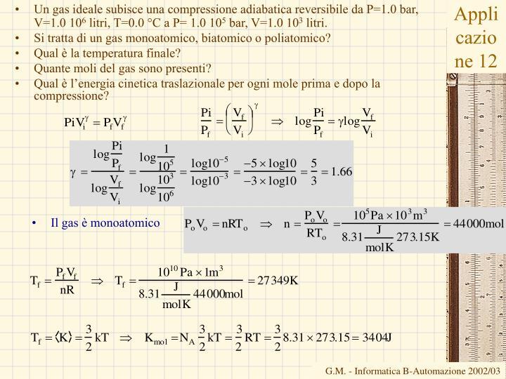 Un gas ideale subisce una compressione adiabatica reversibile da P=1.0 bar, V=1.0 10