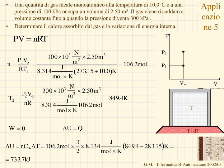 Una quantità di gas ideale monoatomico alla temperatura di 10.0°C e a una pressione di 100 kPa occupa un volume di 2.50 m