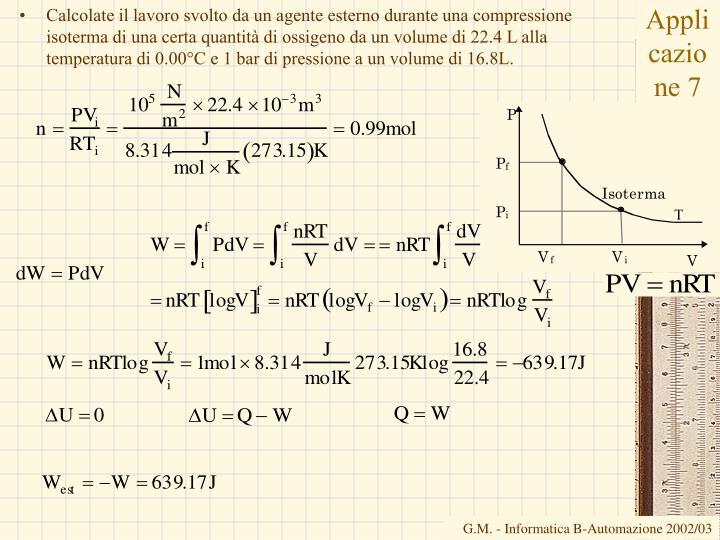 Calcolate il lavoro svolto da un agente esterno durante una compressione isoterma di una certa quantità di ossigeno da un volume di 22.4 L alla temperatura di 0.00°C e 1 bar di pressione a un volume di 16.8L.