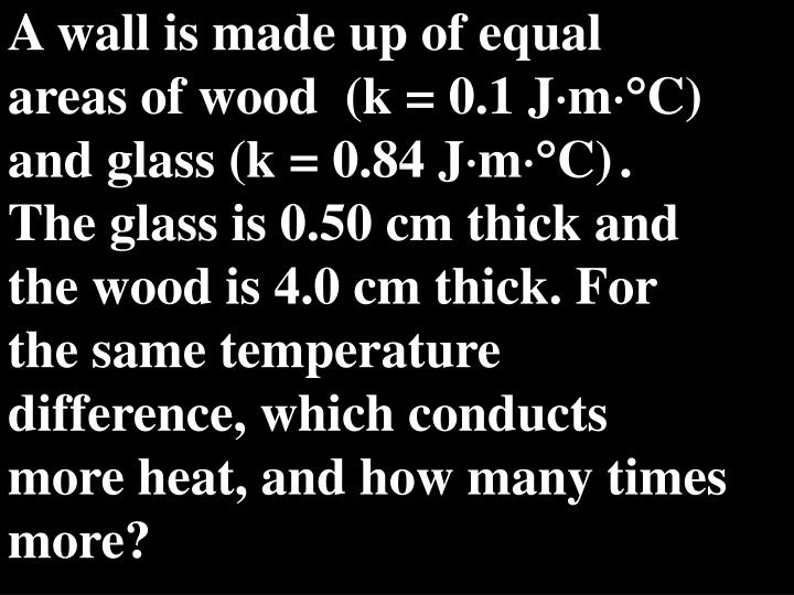A wall is made up of equal areas of wood  (k = 0.1 J