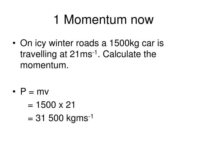 1 Momentum now