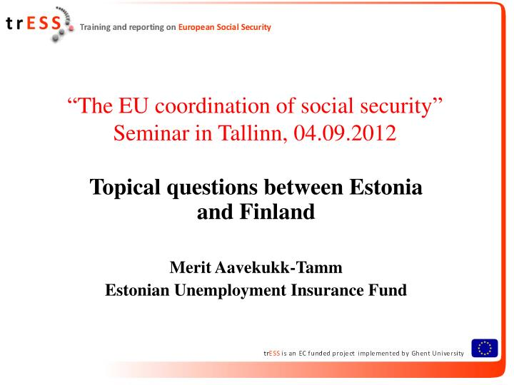 The eu coordination of social security seminar in tallinn 04 09 2012