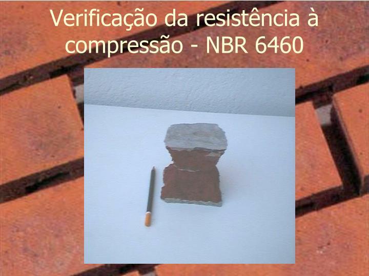 Verificação da resistência à compressão - NBR 6460
