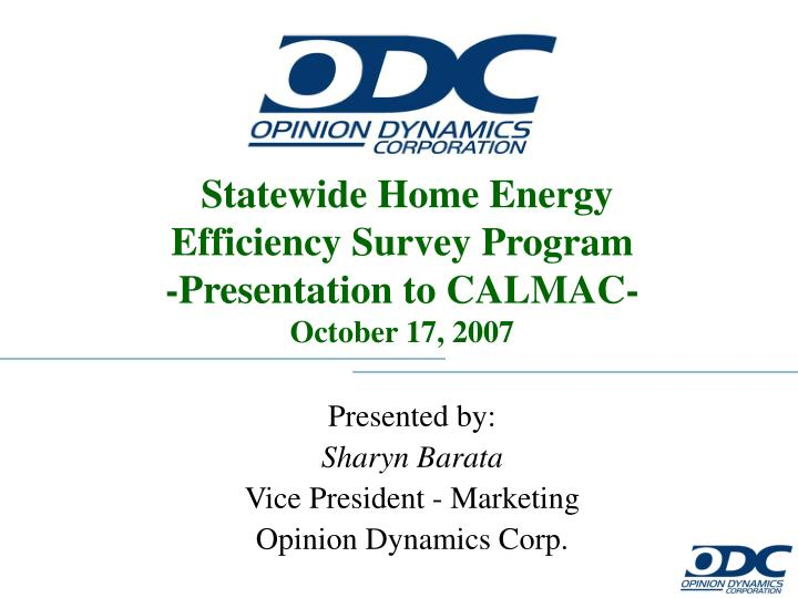 Statewide home energy efficiency survey program presentation to calmac october 17 2007