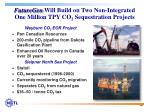 futuregen will build on two non integrated one million tpy co 2 sequestration projects