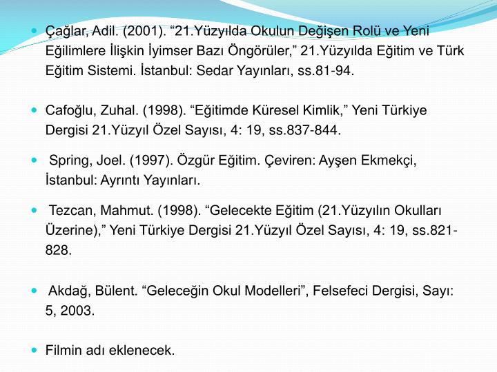 """Çağlar, Adil. (2001). """"21.Yüzyılda Okulun Değişen Rolü ve Yeni Eğilimlere İlişkin İyimser Bazı Öngörüler,"""" 21.Yüzyılda Eğitim ve Türk Eğitim Sistemi. İstanbul:"""
