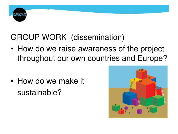 GROUP WORK  (dissemination)