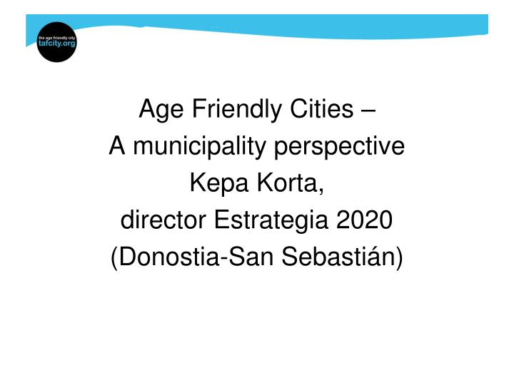 Age Friendly Cities –