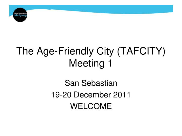 The age friendly city tafcity meeting 1