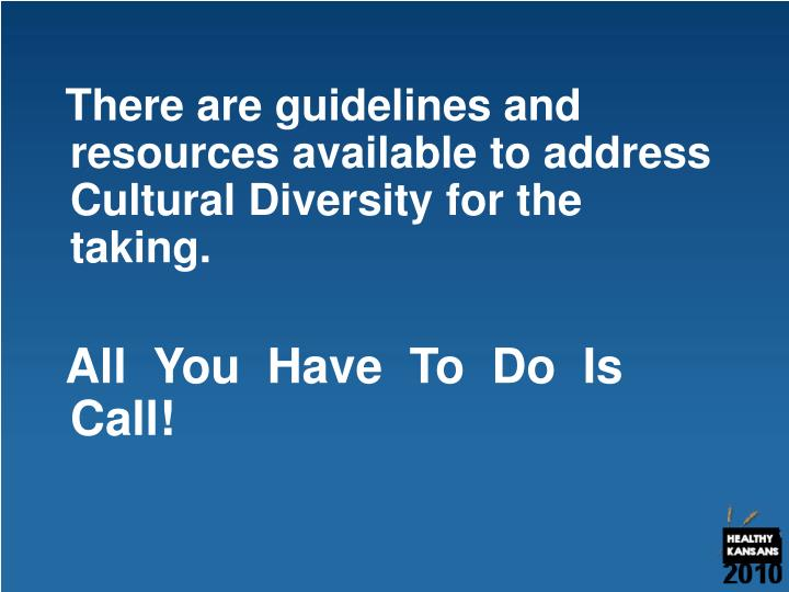 There are guidelines and resources available to address Cultural Diversity for the taking.