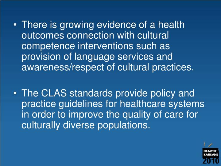 There is growing evidence of a health outcomes connection with cultural competence interventions such as provision of language services and awareness/respect of cultural practices.