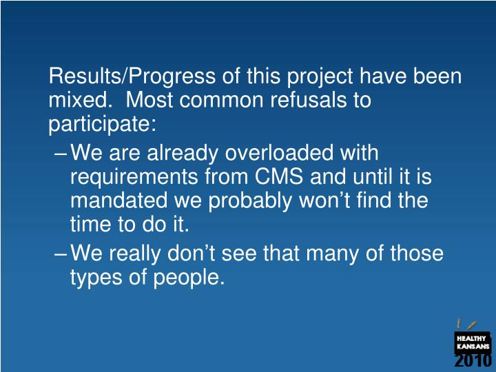 Results/Progress of this project have been mixed.  Most common refusals to participate: