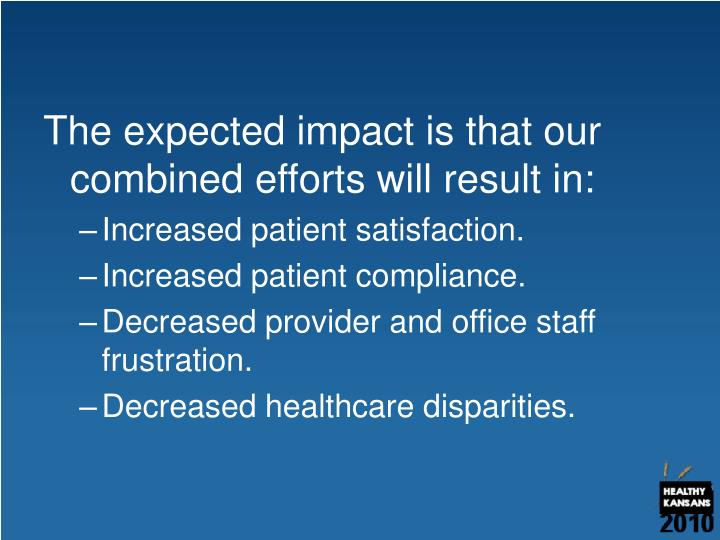 The expected impact is that our combined efforts will result in: