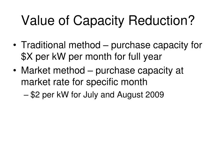 Value of Capacity Reduction?