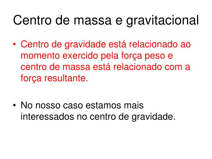 Centro de massa e gravitacional