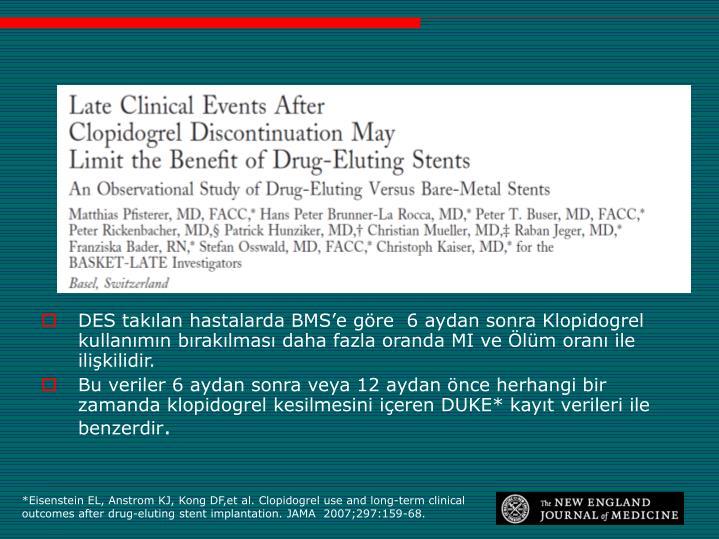 DES takılan hastalarda BMS'e göre  6 aydan sonra Klopidogrel kullanımın bırakılması daha fazla oranda MI ve Ölüm oranı ile ilişkilidir.