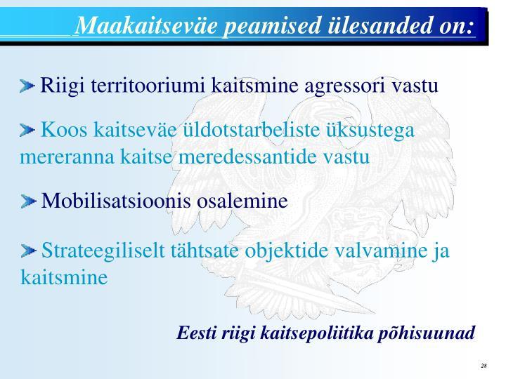 Maakaitseväe peamised ülesanded on: