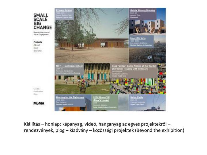 Kiállítás – honlap: képanyag, videó, hanganyag az egyes projektekről – rendezvények, blog – kiadvány – közösségi projektek (Beyond the exhibition)