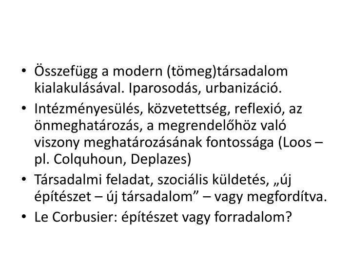 Összefügg a modern (tömeg)társadalom kialakulásával. Iparosodás, urbanizáció.